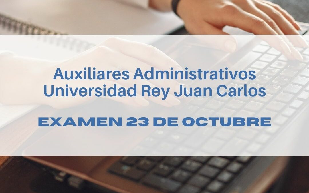 Auxiliares Administrativos Universidad Rey Juan Carlos: Examen 23 de octubre