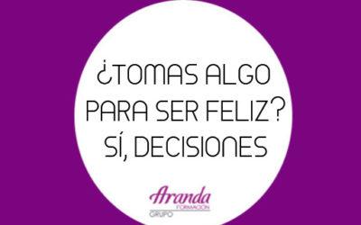 ¿Tomas algo para ser feliz? Sí, decisiones